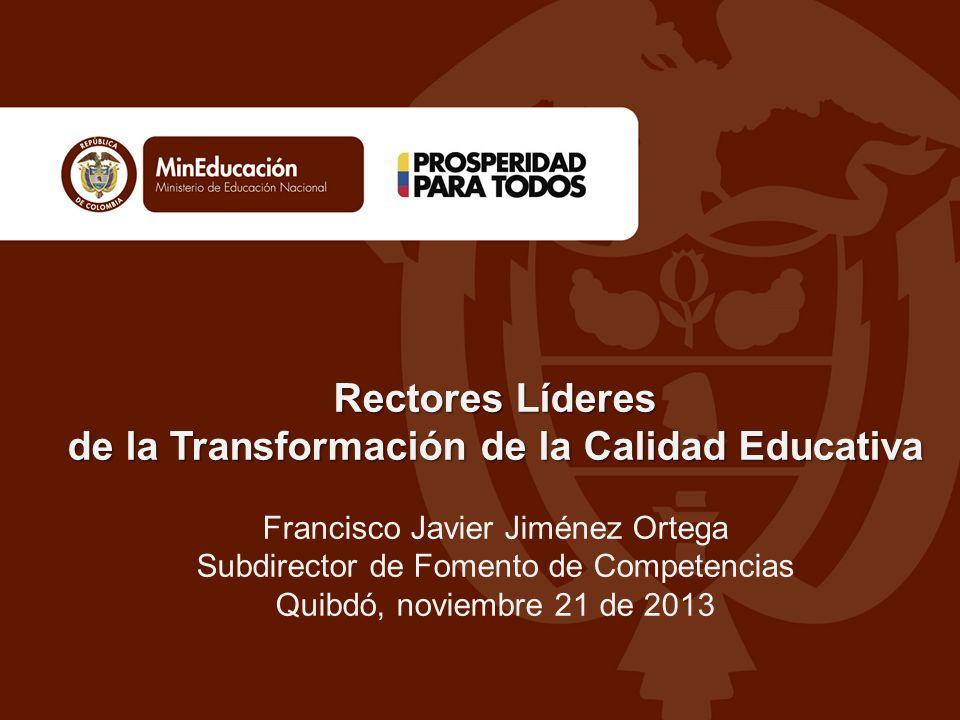 Rectores Líderes de la Transformación de la Calidad Educativa Francisco Javier Jiménez Ortega Subdirector de Fomento de Competencias Quibdó, noviembre