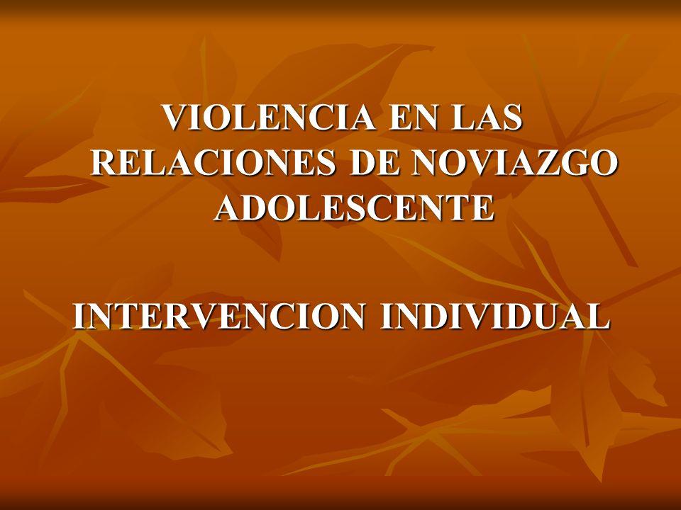 VIOLENCIA EN LAS RELACIONES DE NOVIAZGO ADOLESCENTE INTERVENCION INDIVIDUAL