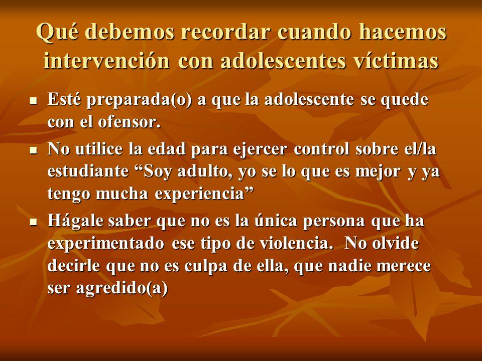 Qué debemos recordar cuando hacemos intervención con adolescentes víctimas Ayúdele a nombrar el comportamiento abusivo.