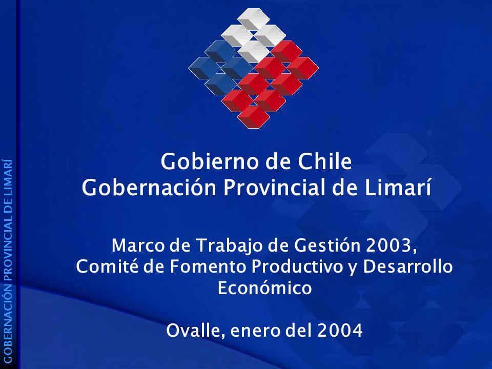 Gobierno de Chile Gobernación Provincial de Limarí GOBERNACIÓN PROVINCIAL DE LIMARÍ Marco de Trabajo de Gestión 2003, Comité de Fomento Productivo y Desarrollo Económico Ovalle, enero del 2004