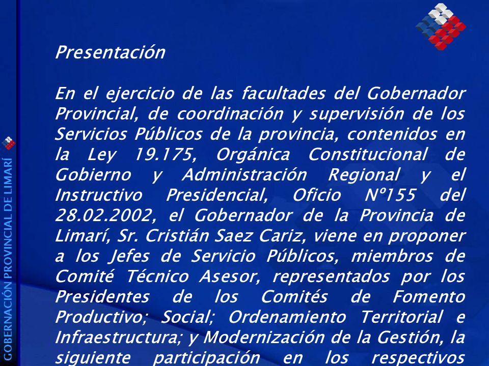 GOBERNACIÓN PROVINCIAL DE LIMARÍ Presentación En el ejercicio de las facultades del Gobernador Provincial, de coordinación y supervisión de los Servicios Públicos de la provincia, contenidos en la Ley 19.175, Orgánica Constitucional de Gobierno y Administración Regional y el Instructivo Presidencial, Oficio Nº155 del 28.02.2002, el Gobernador de la Provincia de Limarí, Sr.