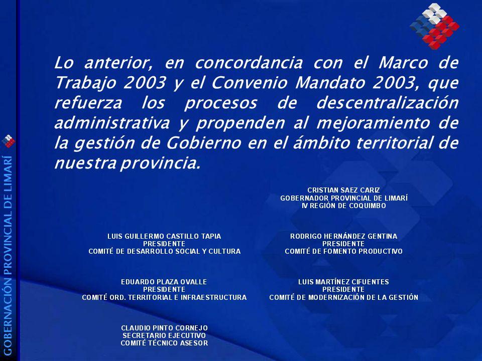 Lo anterior, en concordancia con el Marco de Trabajo 2003 y el Convenio Mandato 2003, que refuerza los procesos de descentralización administrativa y propenden al mejoramiento de la gestión de Gobierno en el ámbito territorial de nuestra provincia.