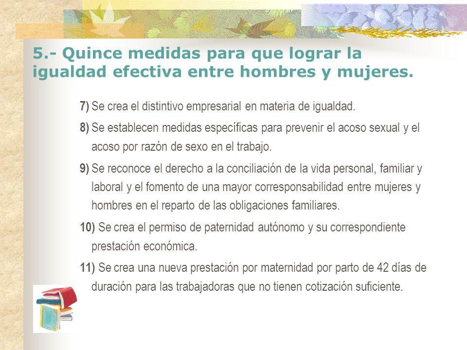 5.- Quince medidas para que lograr la igualdad efectiva entre hombres y mujeres. 7) Se crea el distintivo empresarial en materia de igualdad. 8) Se es