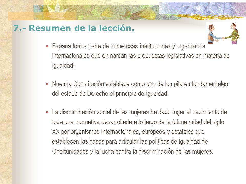 7.- Resumen de la lección. España forma parte de numerosas instituciones y organismos internacionales que enmarcan las propuestas legislativas en mate