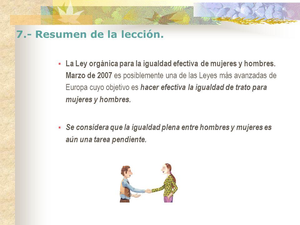 7.- Resumen de la lección. La Ley orgánica para la igualdad efectiva de mujeres y hombres. Marzo de 2007 es posiblemente una de las Leyes más avanzada