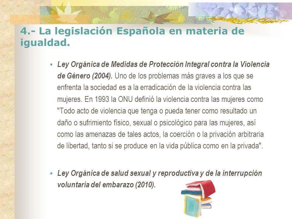 4.- La legislación Española en materia de igualdad. Ley Orgánica de Medidas de Protección Integral contra la Violencia de Género (2004). Uno de los pr