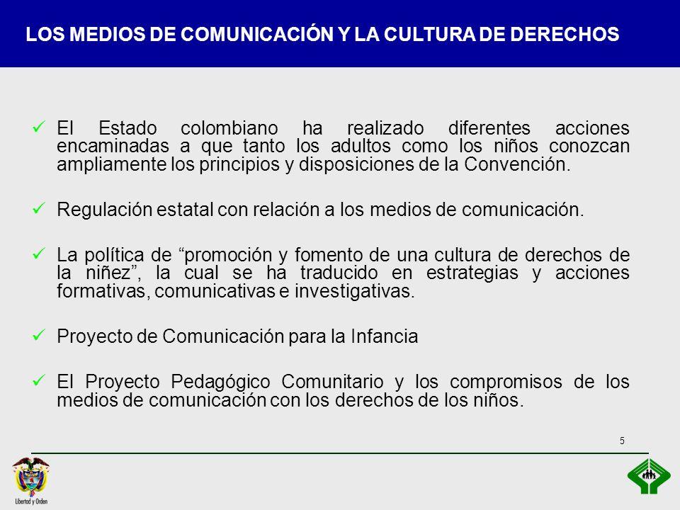 5 LOS MEDIOS DE COMUNICACIÓN Y LA CULTURA DE DERECHOS El Estado colombiano ha realizado diferentes acciones encaminadas a que tanto los adultos como l