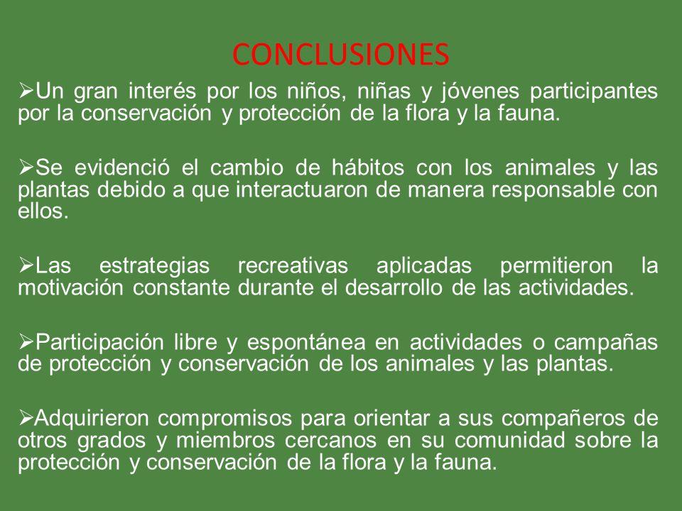 CONCLUSIONES Un gran interés por los niños, niñas y jóvenes participantes por la conservación y protección de la flora y la fauna. Se evidenció el cam