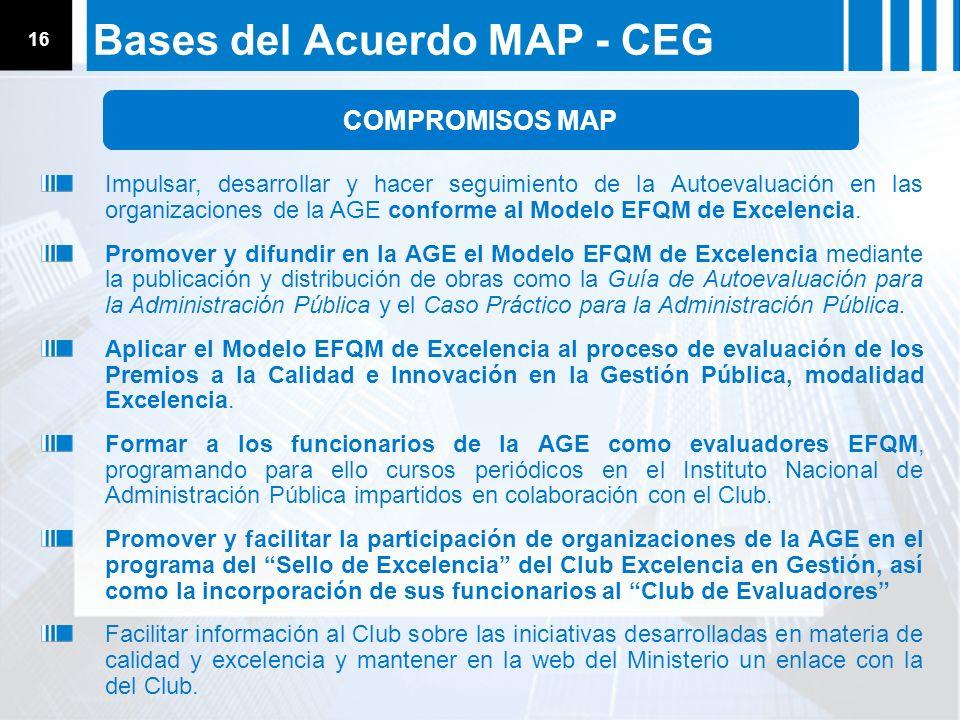 ACUERDOS ESTRATÉGICOS ESQUEMA DE RECONOCIMIENTO Comité de Gobierno 28.11.05 16 Bases del Acuerdo MAP - CEG Impulsar, desarrollar y hacer seguimiento d