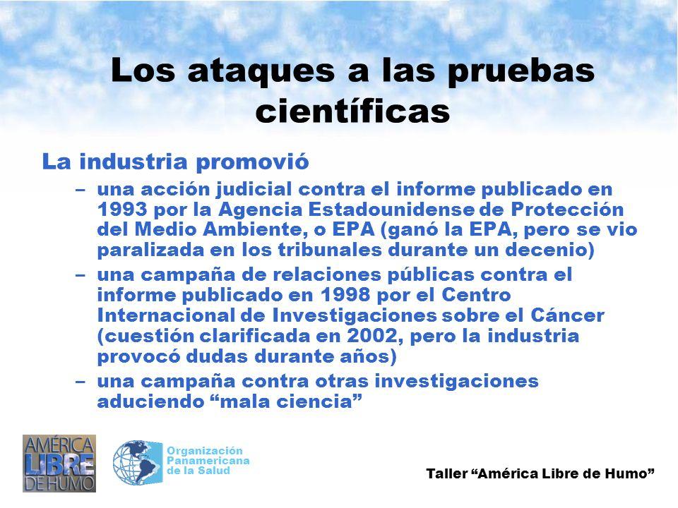 Taller América Libre de Humo Organización Panamericana de la Salud Los ataques a las pruebas científicas La industria promovió –una acción judicial co