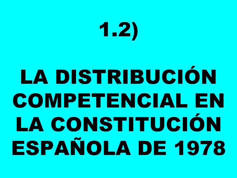 1.2) LA DISTRIBUCIÓN COMPETENCIAL EN LA CONSTITUCIÓN ESPAÑOLA DE 1978