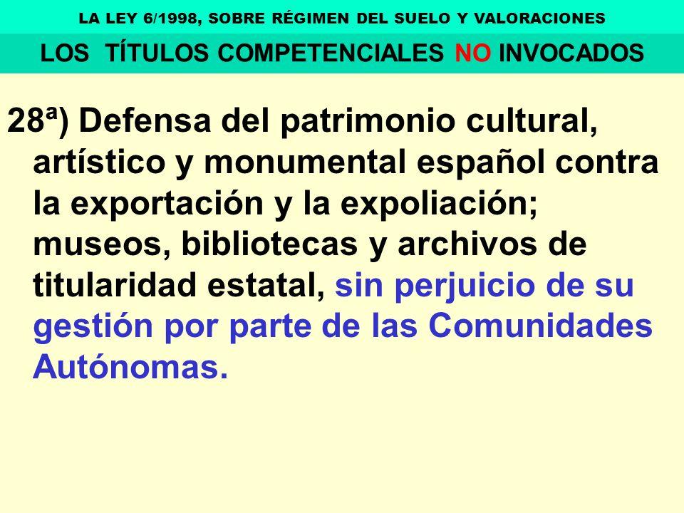28ª) Defensa del patrimonio cultural, artístico y monumental español contra la exportación y la expoliación; museos, bibliotecas y archivos de titular