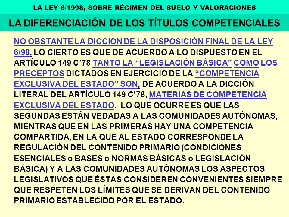 NO OBSTANTE LA DICCIÓN DE LA DISPOSICIÓN FINAL DE LA LEY 6/98, LO CIERTO ES QUE DE ACUERDO A LO DISPUESTO EN EL ARTÍCULO 149 C78 TANTO LA LEGISLACIÓN