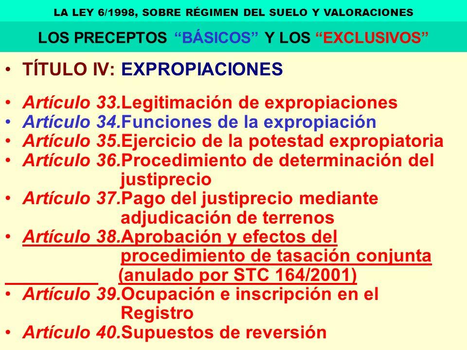 TÍTULO IV: EXPROPIACIONES Artículo 33.Legitimación de expropiaciones Artículo 34.Funciones de la expropiación Artículo 35.Ejercicio de la potestad exp