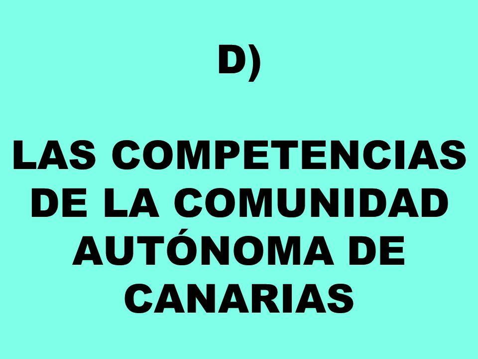 D) LAS COMPETENCIAS DE LA COMUNIDAD AUTÓNOMA DE CANARIAS