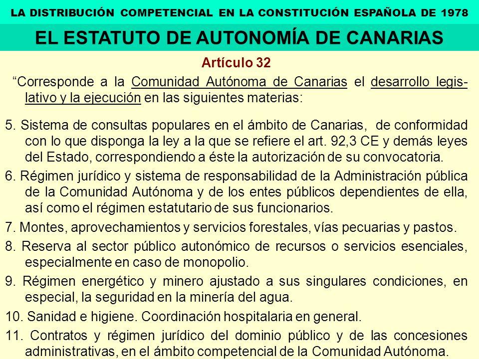 Artículo 32 Corresponde a la Comunidad Autónoma de Canarias el desarrollo legis- lativo y la ejecución en las siguientes materias: 5. Sistema de consu