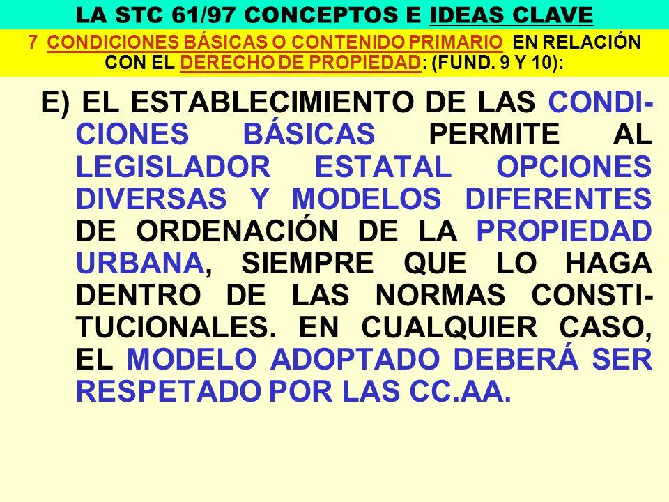 E) EL ESTABLECIMIENTO DE LAS CONDI- CIONES BÁSICAS PERMITE AL LEGISLADOR ESTATAL OPCIONES DIVERSAS Y MODELOS DIFERENTES DE ORDENACIÓN DE LA PROPIEDAD