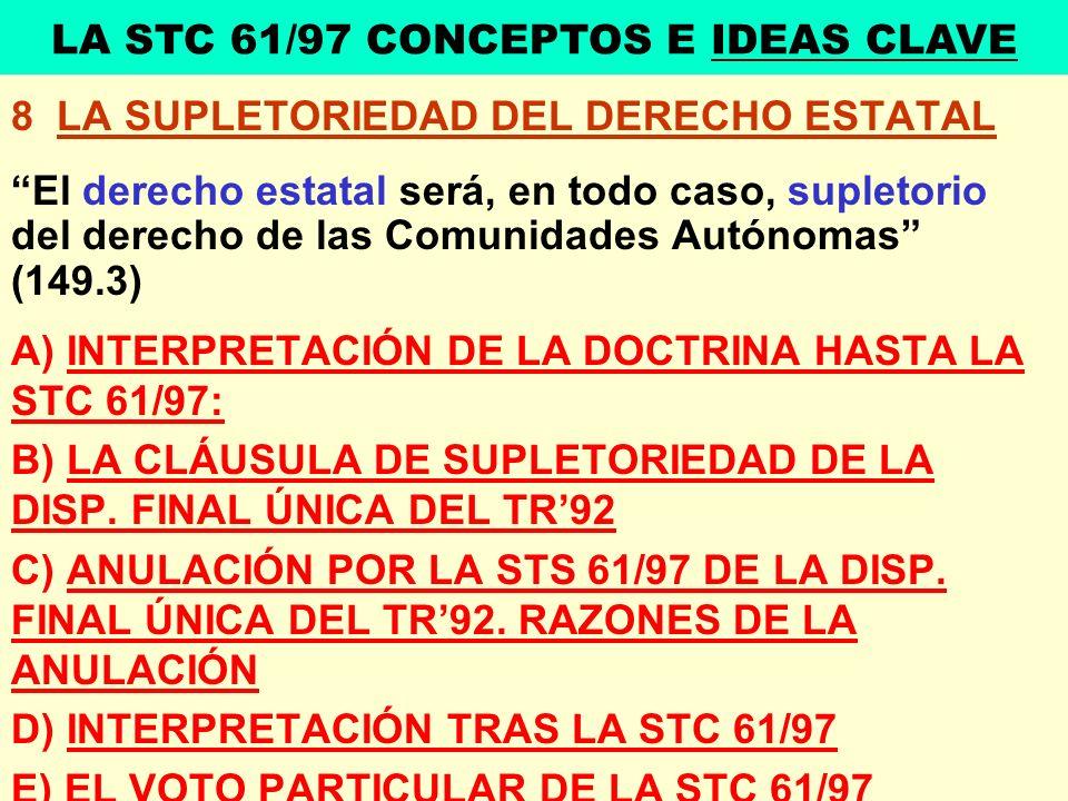 8 LA SUPLETORIEDAD DEL DERECHO ESTATAL El derecho estatal será, en todo caso, supletorio del derecho de las Comunidades Autónomas (149.3) A) INTERPRET