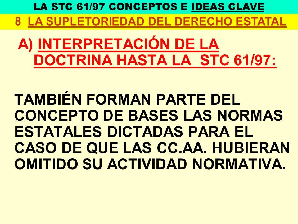 A) INTERPRETACIÓN DE LA DOCTRINA HASTA LA STC 61/97: TAMBIÉN FORMAN PARTE DEL CONCEPTO DE BASES LAS NORMAS ESTATALES DICTADAS PARA EL CASO DE QUE LAS