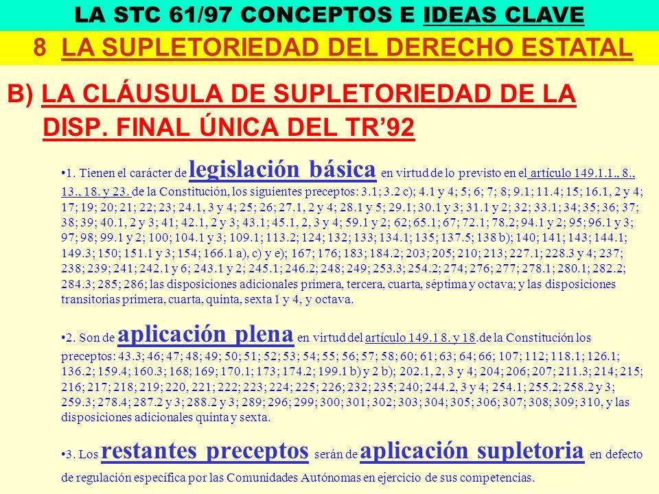 B) LA CLÁUSULA DE SUPLETORIEDAD DE LA DISP. FINAL ÚNICA DEL TR92 1. Tienen el carácter de legislación básica en virtud de lo previsto en el artículo 1