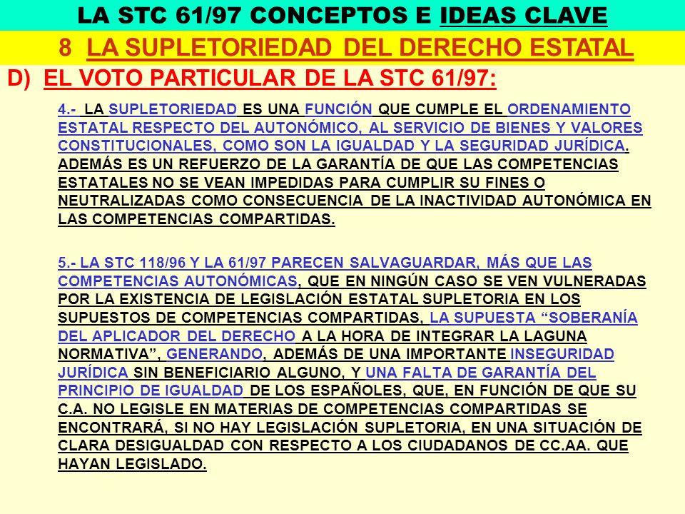 D) EL VOTO PARTICULAR DE LA STC 61/97: 4.- LA SUPLETORIEDAD ES UNA FUNCIÓN QUE CUMPLE EL ORDENAMIENTO ESTATAL RESPECTO DEL AUTONÓMICO, AL SERVICIO DE