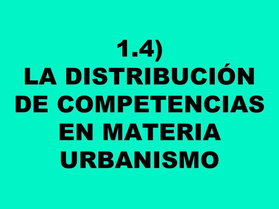 1.4) LA DISTRIBUCIÓN DE COMPETENCIAS EN MATERIA URBANISMO