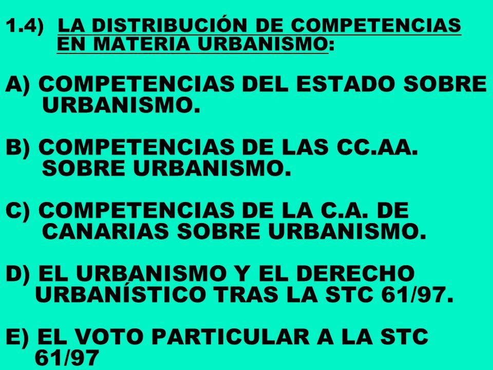 1.4) LA DISTRIBUCIÓN DE COMPETENCIAS EN MATERIA URBANISMO: A) COMPETENCIAS DEL ESTADO SOBRE URBANISMO. B) COMPETENCIAS DE LAS CC.AA. SOBRE URBANISMO.