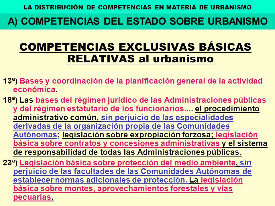 COMPETENCIAS EXCLUSIVAS BÁSICAS RELATIVAS al urbanismo 13ª) Bases y coordinación de la planificación general de la actividad económica. 18ª) Las bases
