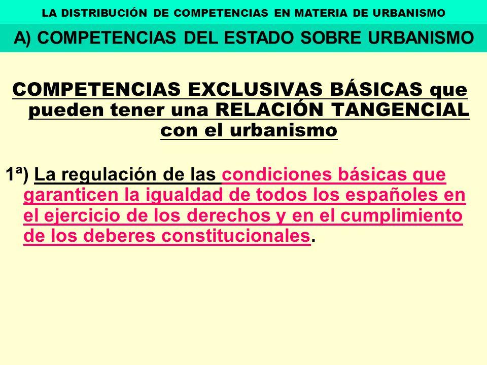 COMPETENCIAS EXCLUSIVAS BÁSICAS que pueden tener una RELACIÓN TANGENCIAL con el urbanismo 1ª) La regulación de las condiciones básicas que garanticen