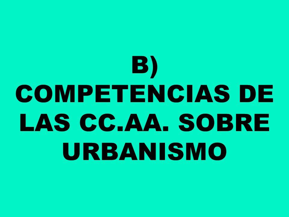 B) COMPETENCIAS DE LAS CC.AA. SOBRE URBANISMO