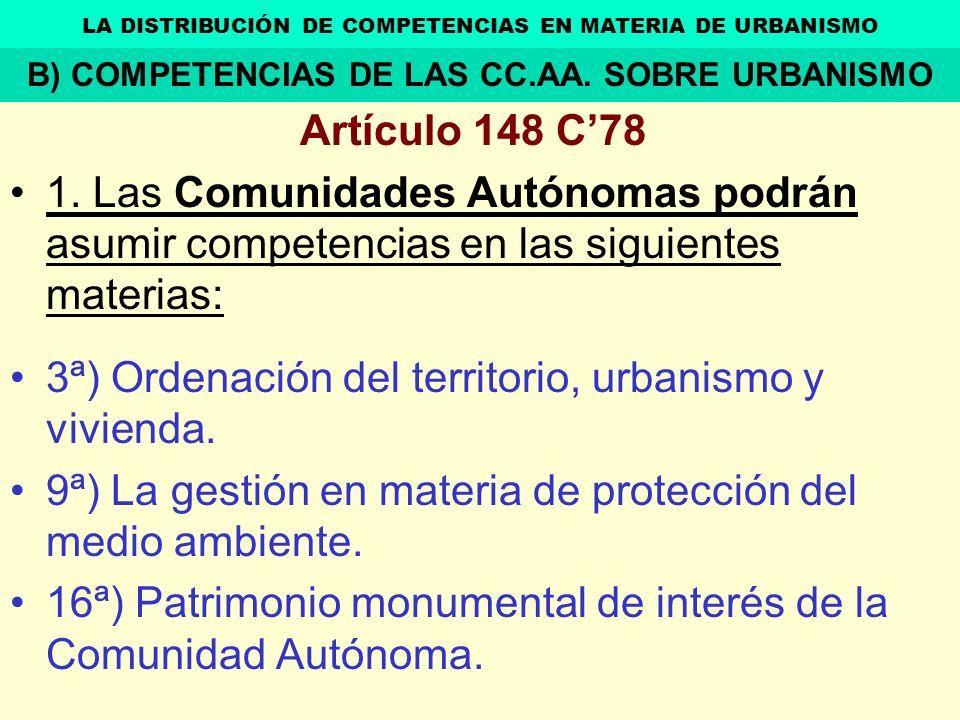 Artículo 148 C78 1. Las Comunidades Autónomas podrán asumir competencias en las siguientes materias: 3ª) Ordenación del territorio, urbanismo y vivien