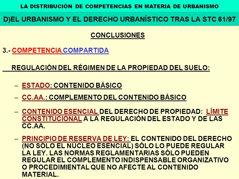 CONCLUSIONES 3.- COMPETENCIA COMPARTIDA REGULACIÓN DEL RÉGIMEN DE LA PROPIEDAD DEL SUELO: –ESTADO: CONTENIDO BÁSICO –CC.AA.: COMPLEMENTO DEL CONTENIDO