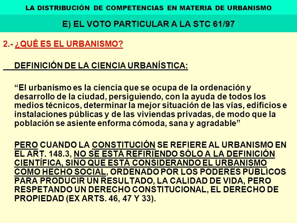 2.- ¿QUÉ ES EL URBANISMO? DEFINICIÓN DE LA CIENCIA URBANÍSTICA: El urbanismo es la ciencia que se ocupa de la ordenación y desarrollo de la ciudad, pe
