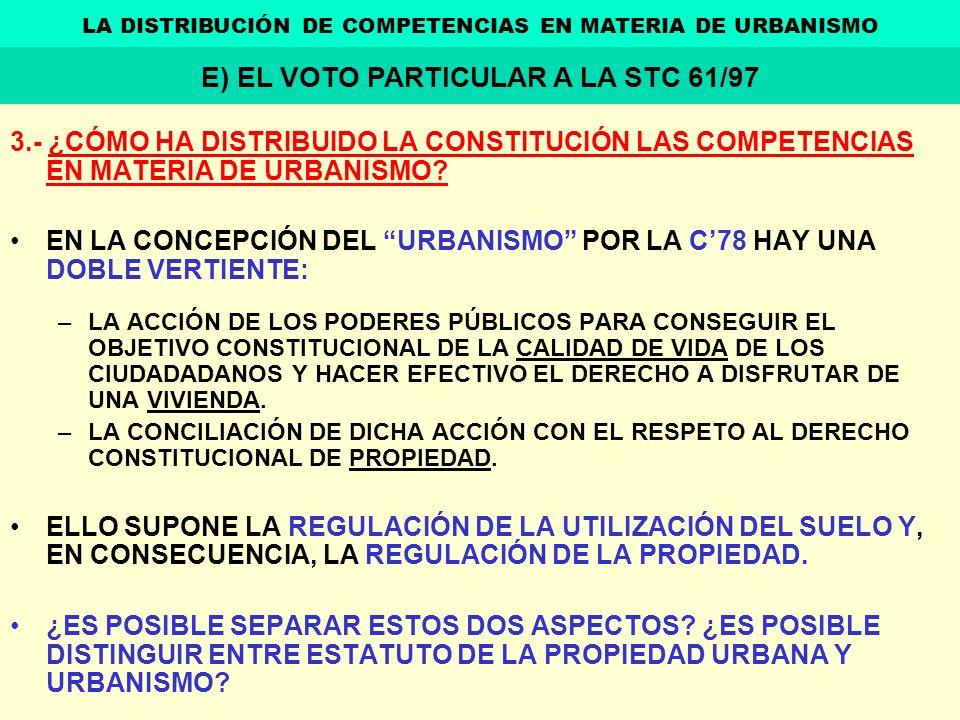 3.- ¿CÓMO HA DISTRIBUIDO LA CONSTITUCIÓN LAS COMPETENCIAS EN MATERIA DE URBANISMO? EN LA CONCEPCIÓN DEL URBANISMO POR LA C78 HAY UNA DOBLE VERTIENTE: