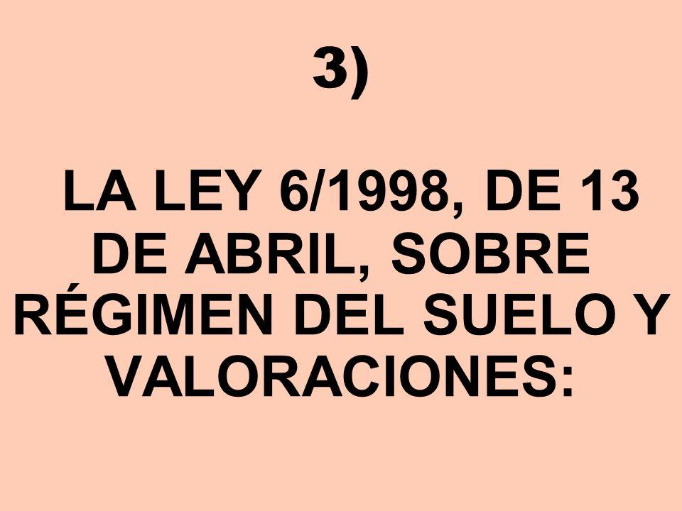 3) LA LEY 6/1998, DE 13 DE ABRIL, SOBRE RÉGIMEN DEL SUELO Y VALORACIONES: