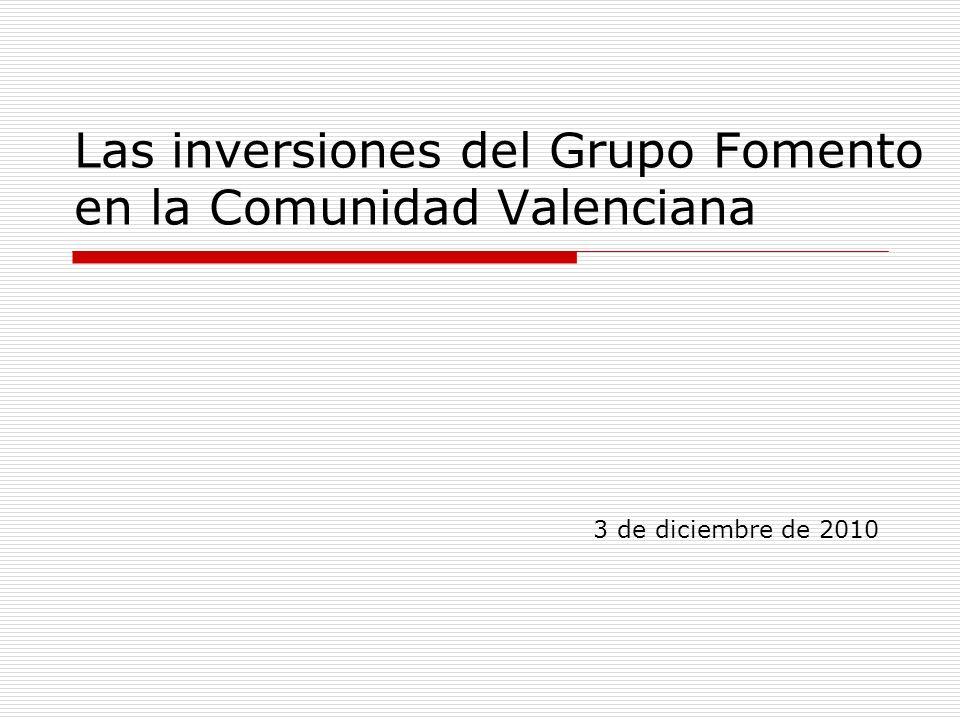 Las inversiones del Grupo Fomento en la Comunidad Valenciana 3 de diciembre de 2010