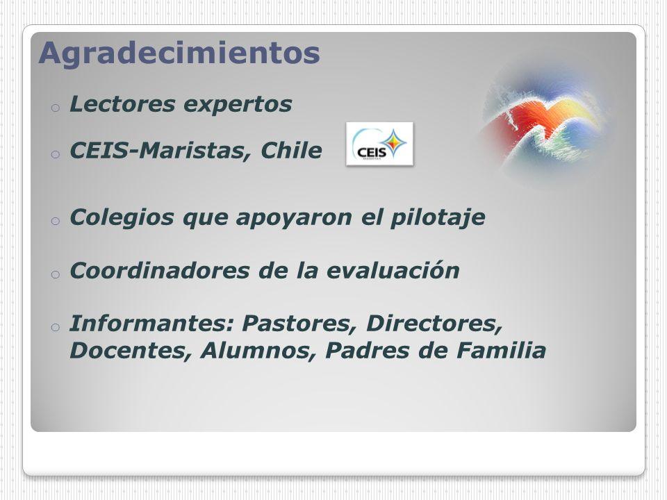 Agradecimientos o Lectores expertos o CEIS-Maristas, Chile o Colegios que apoyaron el pilotaje o Coordinadores de la evaluación o Informantes: Pastore