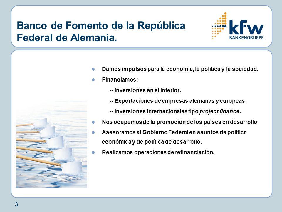 3 Banco de Fomento de la República Federal de Alemania. Damos impulsos para la economía, la política y la sociedad. Financiamos: -- Inversiones en el