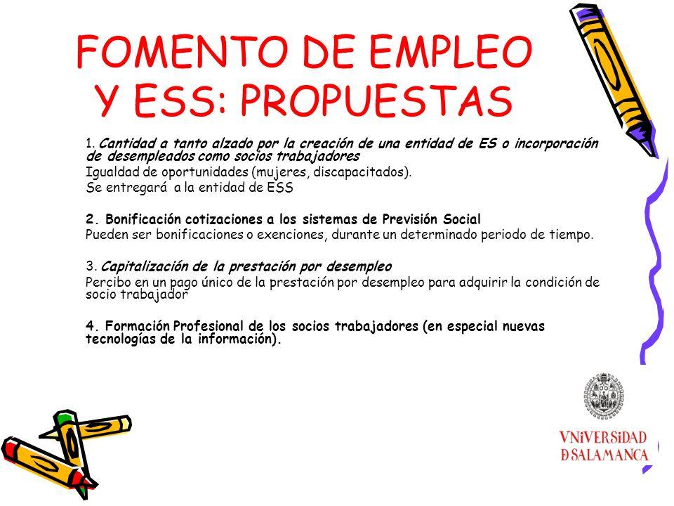 FOMENTO DE EMPLEO Y ESS: PROPUESTAS 1. Cantidad a tanto alzado por la creación de una entidad de ES o incorporación de desempleados como socios trabaj
