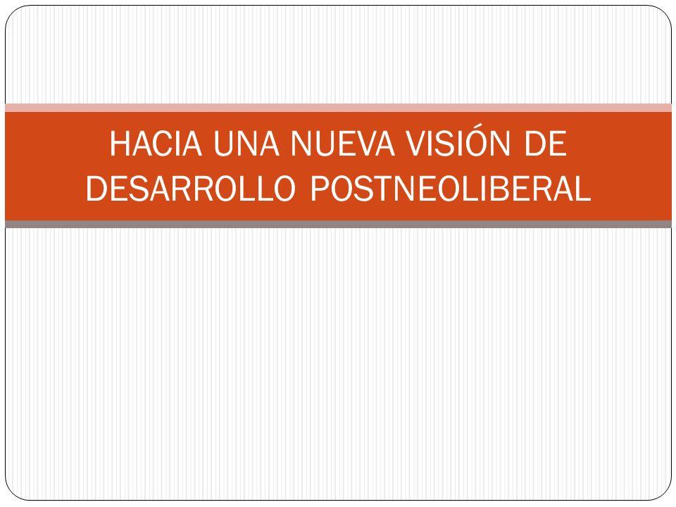 HACIA UNA NUEVA VISIÓN DE DESARROLLO POSTNEOLIBERAL