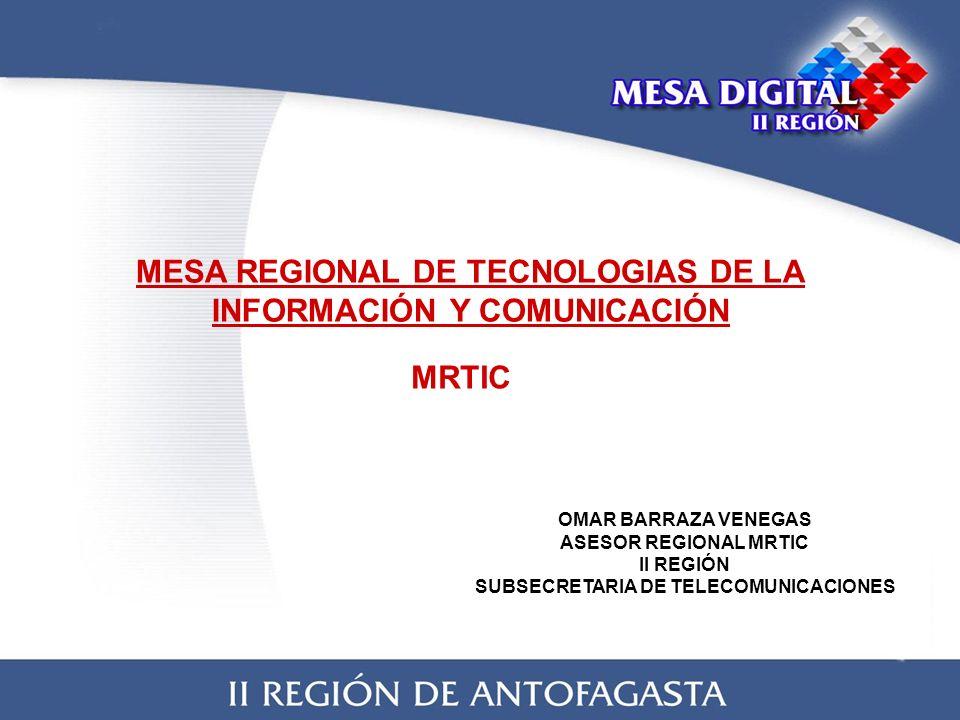 MESA REGIONAL DE TECNOLOGIAS DE LA INFORMACIÓN Y COMUNICACIÓN MRTIC OMAR BARRAZA VENEGAS ASESOR REGIONAL MRTIC II REGIÓN SUBSECRETARIA DE TELECOMUNICACIONES
