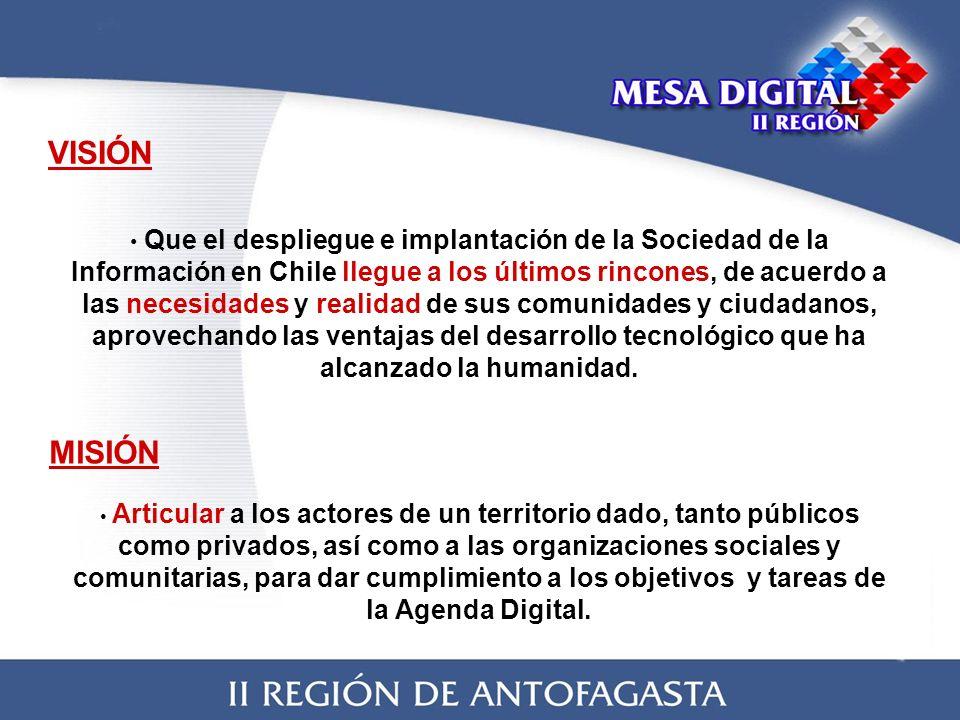 VISIÓN Que el despliegue e implantación de la Sociedad de la Información en Chile llegue a los últimos rincones, de acuerdo a las necesidades y realidad de sus comunidades y ciudadanos, aprovechando las ventajas del desarrollo tecnológico que ha alcanzado la humanidad.