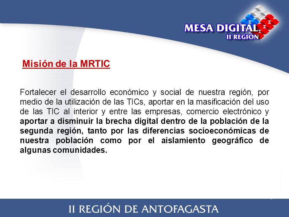 Misión de la MRTIC Fortalecer el desarrollo económico y social de nuestra región, por medio de la utilización de las TICs, aportar en la masificación del uso de las TIC al interior y entre las empresas, comercio electrónico y aportar a disminuir la brecha digital dentro de la población de la segunda región, tanto por las diferencias socioeconómicas de nuestra población como por el aislamiento geográfico de algunas comunidades.