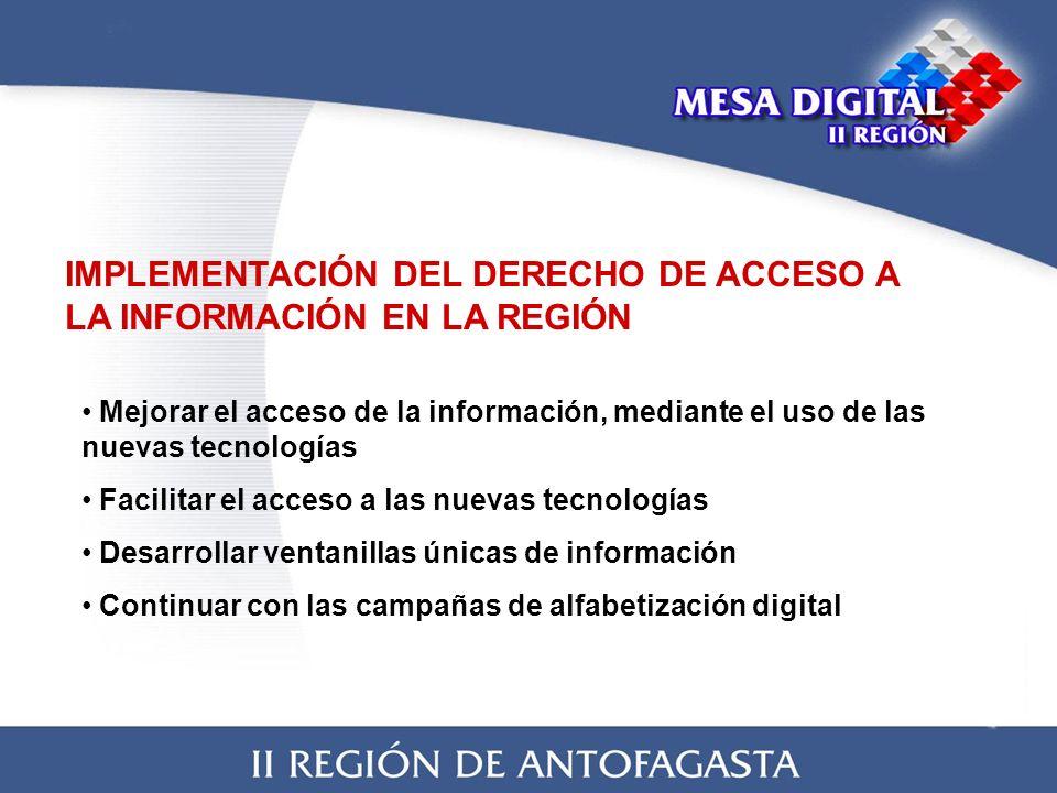 IMPLEMENTACIÓN DEL DERECHO DE ACCESO A LA INFORMACIÓN EN LA REGIÓN Mejorar el acceso de la información, mediante el uso de las nuevas tecnologías Facilitar el acceso a las nuevas tecnologías Desarrollar ventanillas únicas de información Continuar con las campañas de alfabetización digital