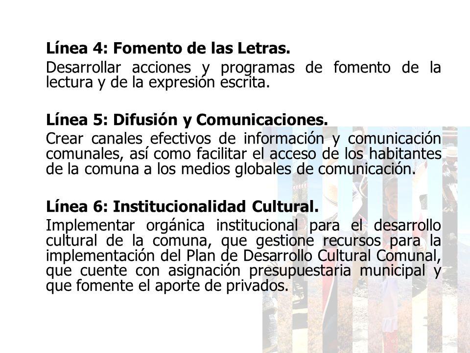 Línea 4: Fomento de las Letras. Desarrollar acciones y programas de fomento de la lectura y de la expresión escrita. Línea 5: Difusión y Comunicacione