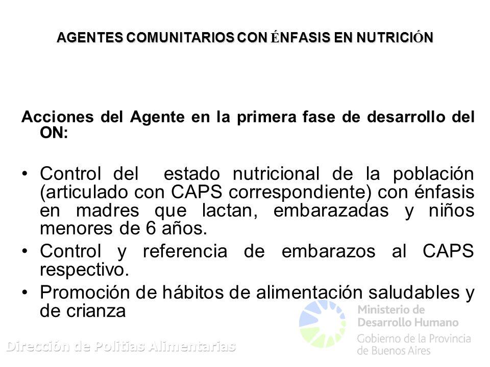 AGENTES COMUNITARIOS CON É NFASIS EN NUTRICI Ó N Acciones del Agente en la primera fase de desarrollo del ON: Control del estado nutricional de la pob