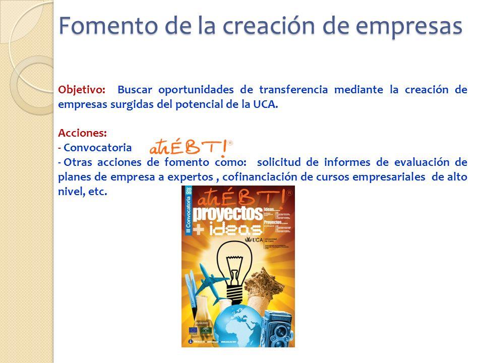 Fomento de la creación de empresas Objetivo: Buscar oportunidades de transferencia mediante la creación de empresas surgidas del potencial de la UCA.