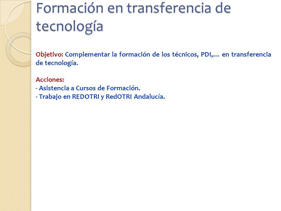 Formación en transferencia de tecnología Objetivo: Complementar la formación de los técnicos, PDI,… en transferencia de tecnología.