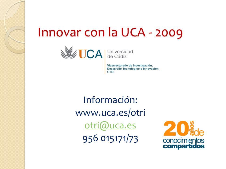 Innovar con la UCA - 2009 Información: www.uca.es/otri otri@uca.es 956 015171/73