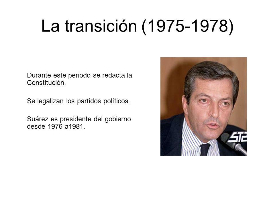 La transición (1975-1978) Durante este periodo se redacta la Constitución.